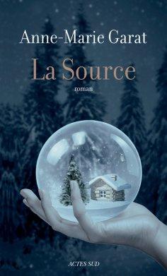 Read more about the article Chroniques 2015  La Source d'Anne-Marie Garat
