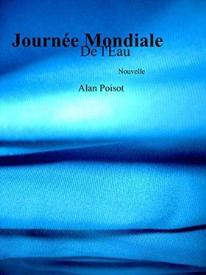 Read more about the article Chroniques 2016  La Journée Mondiale de l'Eau d'Alan Poisot
