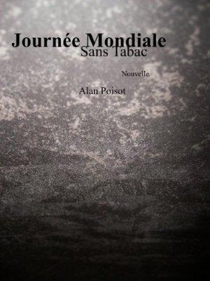 Read more about the article Chroniques 2016  La Journée Mondiale sans Tabac d'Alan Poisot