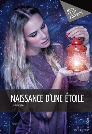 Read more about the article Chroniques 2016  Naissance d'une Etoile d'Elsa Chapelier