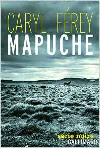Read more about the article Chroniques 2016  Mapuche de Caryl Ferey