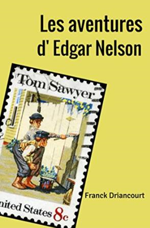 Chroniques 2016  Les aventures d'Edgar Nelson de Franck Driancourt