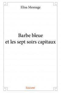 Read more about the article Chroniques 2016  Barbe bleue et les sept soirs capitaux d'Elisa Mesnage