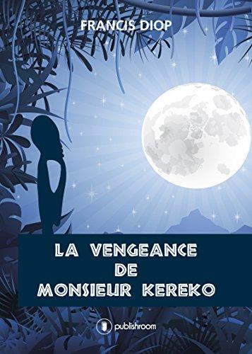 Read more about the article Chroniques 2016 : La Vengeance de Monsieur Kereko de Francis Diop
