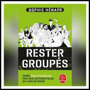 Read more about the article Chroniques 2016 \ Rester groupés de Sophie Hénaff