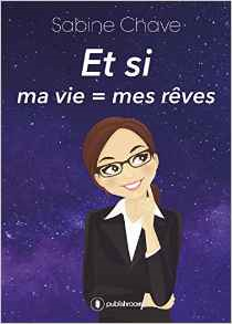 Read more about the article Chroniques 2016  Et si ma vie = mes rêves de Sabine Chave