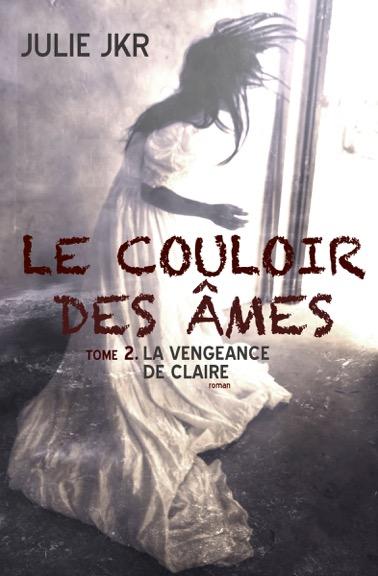 Read more about the article Chroniques 2016  Le Couloir des Âmes – Tome 2 : La Vengeance de Claire de Julie JKR