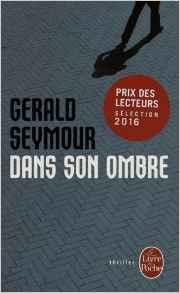 Chroniques 2016  Dans son Ombre de Gerald Seymour