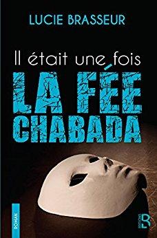Chroniques 2016  Il était une fois la Fée Chabada de Lucie Brasseur