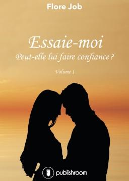 Read more about the article Chroniques 2016  Essaie-moi : Peut-elle lui faire confiance – Tome 1 de Flore Job