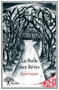 Read more about the article Chroniques 2016  La Bulle aux Rêves de Lyne Caputo