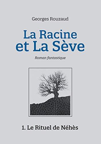 Read more about the article Chroniques 2016  La Racine et la Sève – Tome 1 : Le Rituel de Néhès de Georges Rouzaud