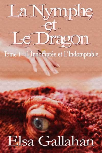 Chronique 2016  La Nymphe et le Dragon – Tome 1 : L'Indomptée et l'Indomptable d'Elsa Gallahan