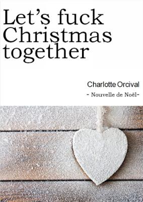 Chroniques 2016  Let's fuck Christmas together de Charlotte Orcival