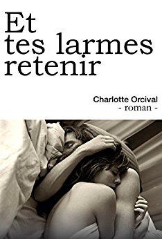 Chroniques 2017  Et tes larmes retenir de Charlotte Orcival
