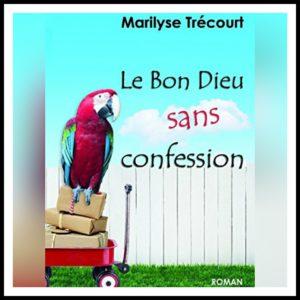 Read more about the article Chroniques 2017 \ Le Bon Dieu sans confession de Marilyse Trécourt