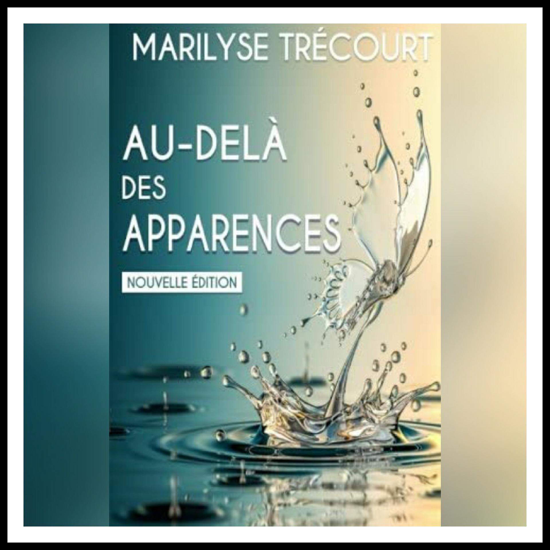 Read more about the article Chroniques 2017 \ Au-delà des apparences de Marilyse Trécourt