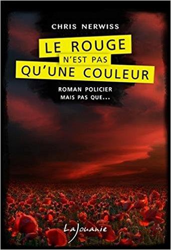 Read more about the article Chroniques 2017  Le rouge n'est pas qu'une couleur de Chris Nerwiss