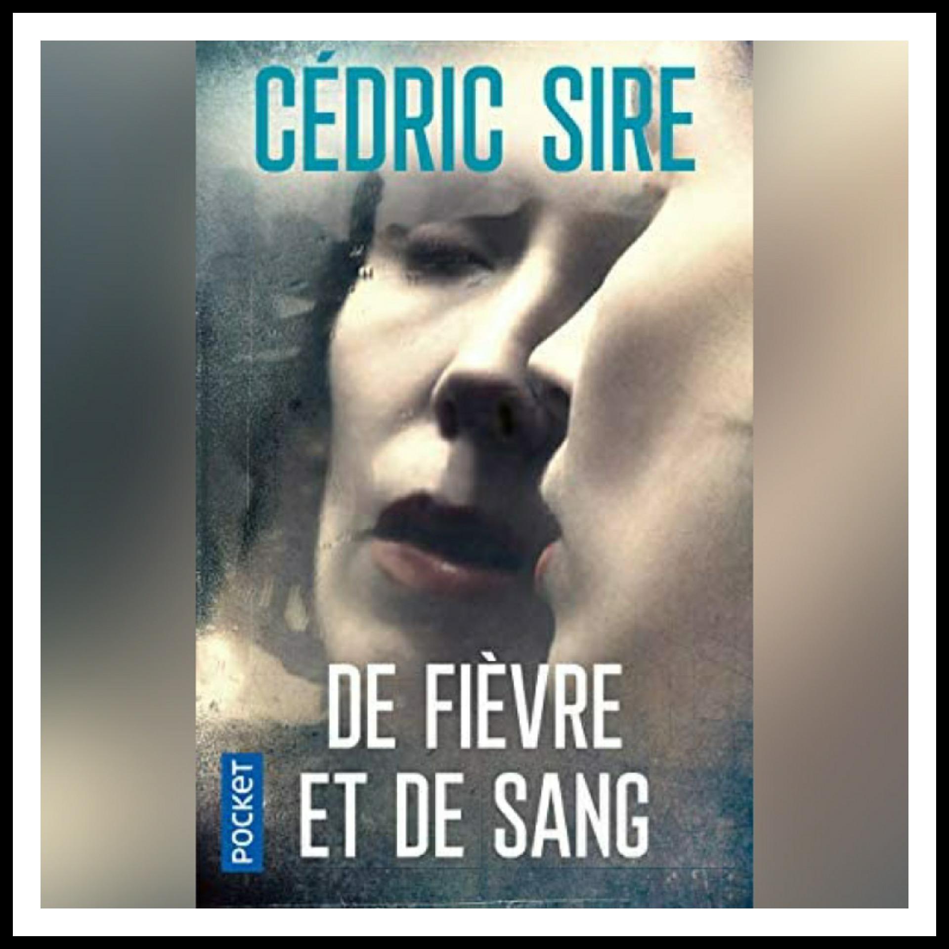 Chroniques 2017 \ De fièvre et de sang de Cédric Sire