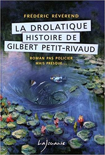 Read more about the article Chroniques 2017  La drolatique histoire de Gilbert Petit-Rivaud de Frédéric Révérend