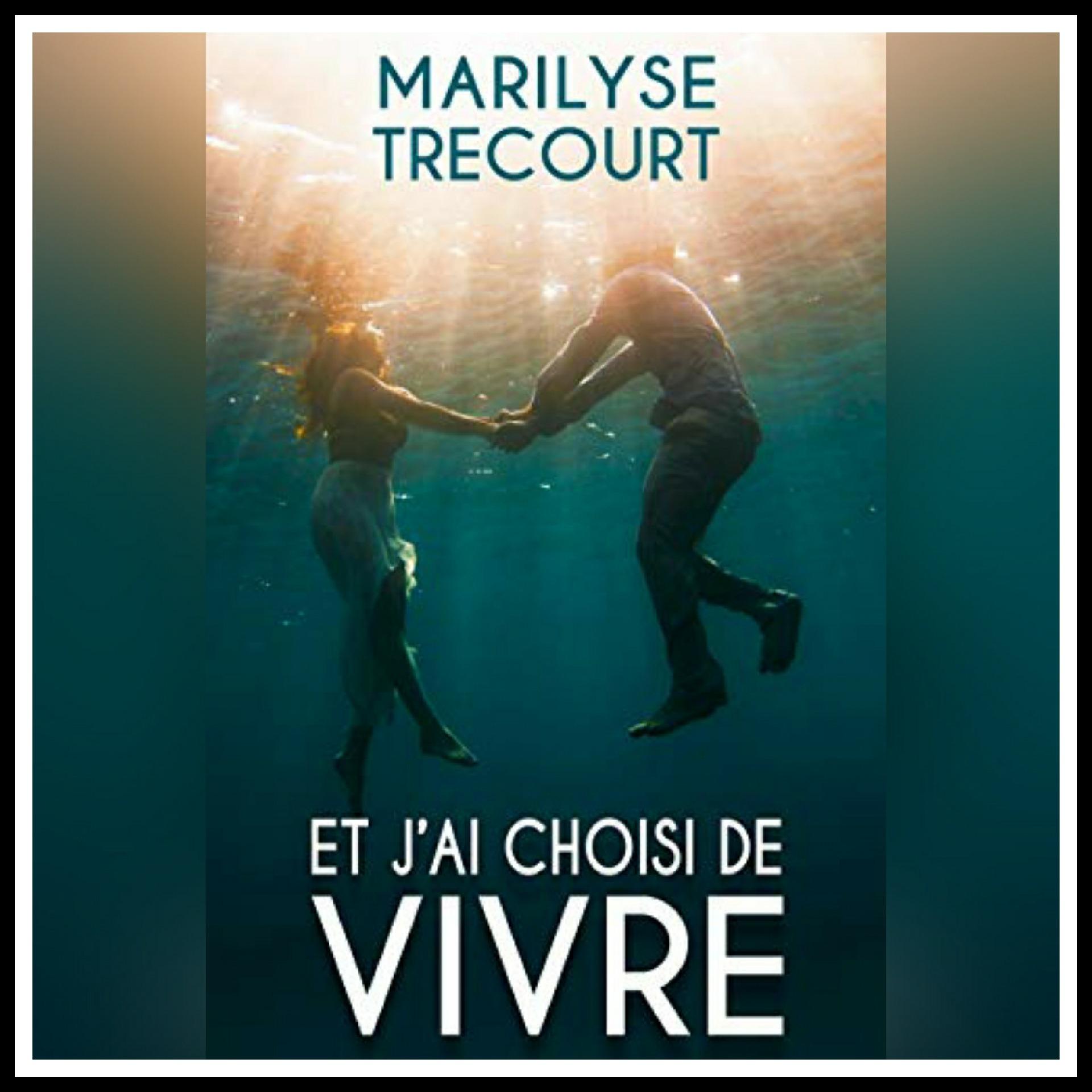 Read more about the article Chroniques 2017 \ Et j'ai choisi de vivre de Marilyse Trécourt