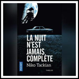 Read more about the article Chroniques 2017 \ La nuit n'est jamais complète de Niko Tackian