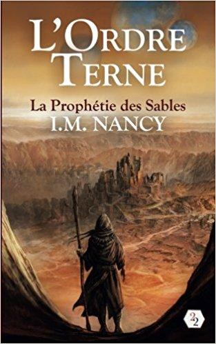 Chroniques 2017  L'Ordre Terne – Tome 1 : La Prophétie des Sables de I.M. Nancy