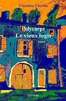 Read more about the article Chroniques 2017  Polycarpe – Tome 1 : Le vieux logis de Claudine Chollet