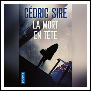 Read more about the article Chroniques 2017 \ La mort en tête de Cédric Sire