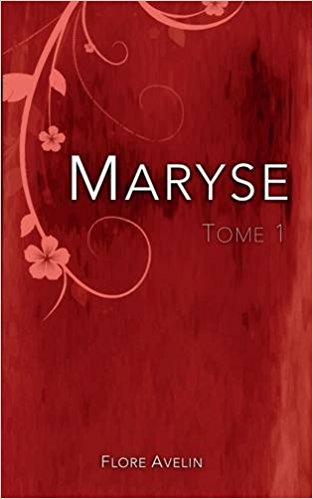 Read more about the article Chroniques 2018  Maryse – Tome 1 de Flore Avelin