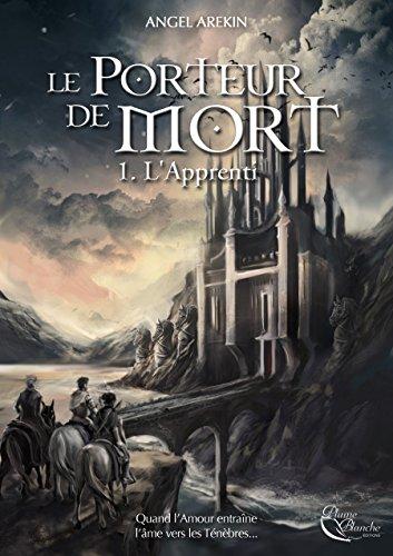 Read more about the article Chroniques 2018  Le Porteur de Mort – Tome 1 : L'Apprenti d'Angel Arekin