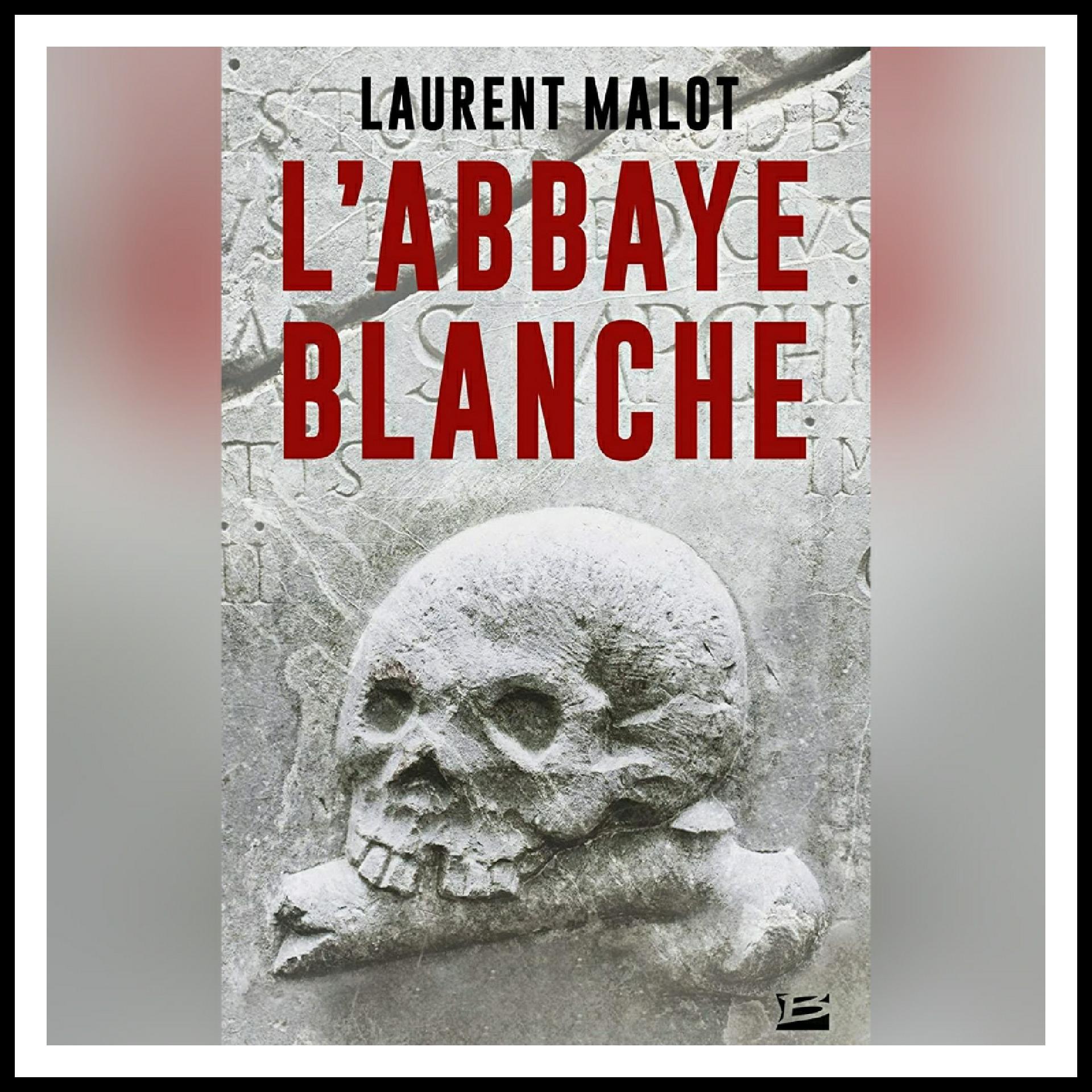 Read more about the article Chroniques 2018 \ L'Abbaye Blanche de Laurent Malot