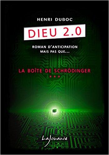 Read more about the article Chroniques 2018  Dieu 2.0 – Tome 3 : La Boîte de Schrödinger de Henri Duboc