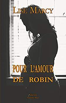 Read more about the article Chroniques 2018  Pour l'amour de Robin de Lise Marcy