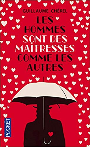 Read more about the article Chroniques 2018  Les hommes sont des maîtresses comme les autres de Guillaume Chérel