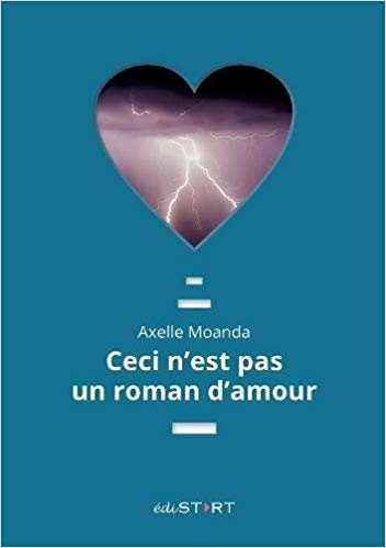 Read more about the article Chroniques 2018  Ceci n'est pas un roman d'amour d'Axelle Moanda