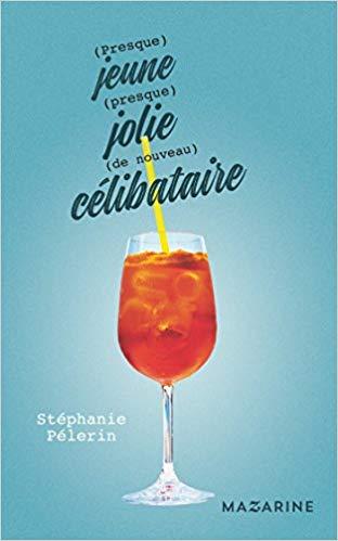 Read more about the article Chroniques 2018  (Presque) jeune, (presque) jolie, (de nouveau) célibataire de Stéphanie Pélerin