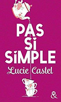 Read more about the article Chroniques 2018  Pas si simple de Lucie Castel