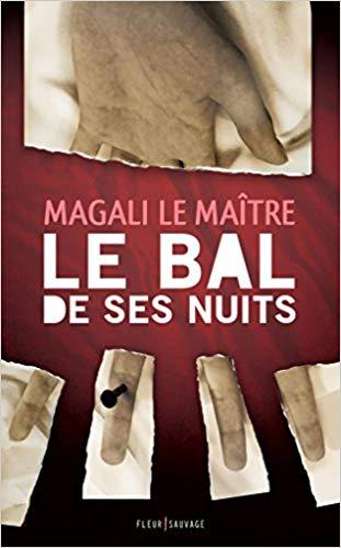 Read more about the article Chroniques 2018  Le bal de ses nuits de Magali Le Maître