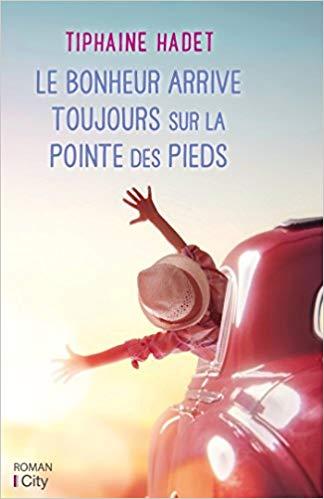 Read more about the article Chroniques 2018  Le bonheur arrive toujours sur la pointe des pieds de Tiphaine Hadet