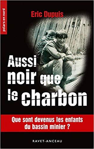 Read more about the article Chroniques 2018  Aussi noir que le charbon d'Eric Dupuis