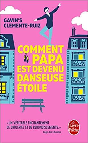 Read more about the article Chroniques 2018  Comment Papa est devenu danseuse étoile de Gavin's Clemente-Ruiz