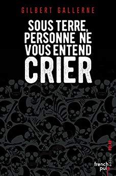 Read more about the article Chroniques 2018  Sous terre, personne ne vous entend crier de Gilbert Gallerne