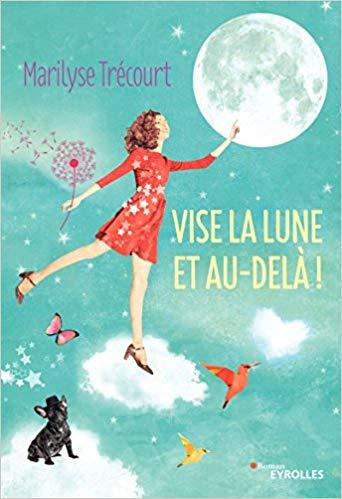 Chroniques 2018  Vise la lune et au-delà ! de Marilyse Trécourt