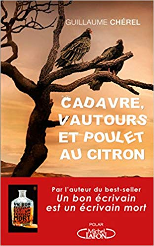 Read more about the article Chroniques 2018  Cadavre, vautours et poulet au citron de Guillaume Chérel