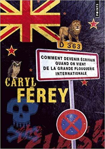 Read more about the article Chroniques 2018  Comment devenir écrivain quand on vient de la grande plouquerie internationale de Caryl Férey