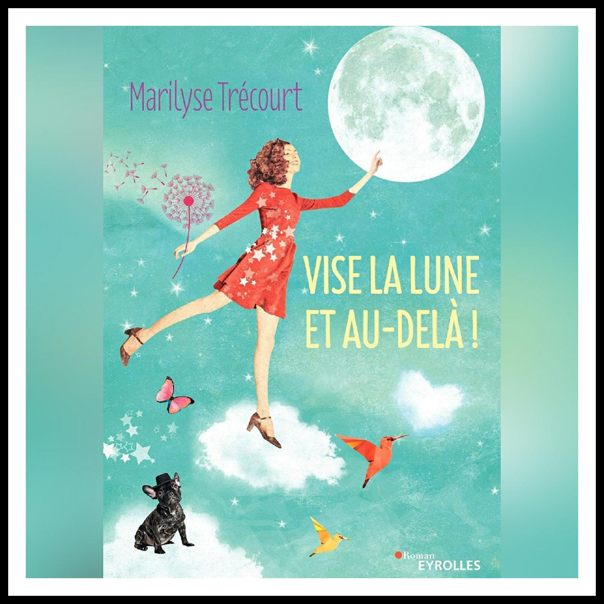 Read more about the article Chroniques 2018 \ Vise la lune et au-delà ! de Marilyse Trécourt
