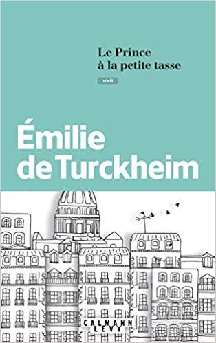 Chroniques 2018  Le Prince à la petite tasse d'Emilie de Turckheim