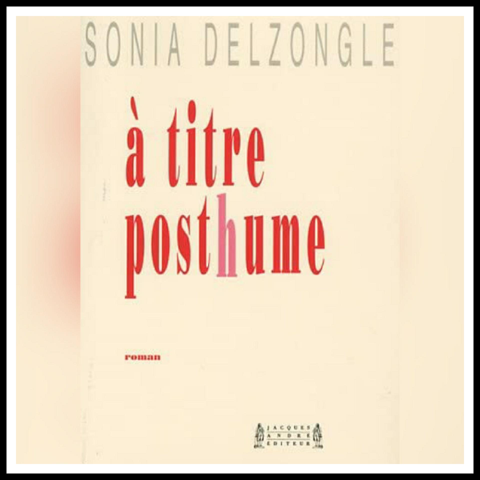 Read more about the article Chroniques 2018 \ A titre posthume de Sonja Delzongle