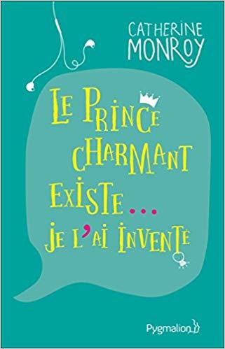 Read more about the article Chroniques 2018  Le Prince charmant existe… Je l'ai inventé de Catherine Monroy